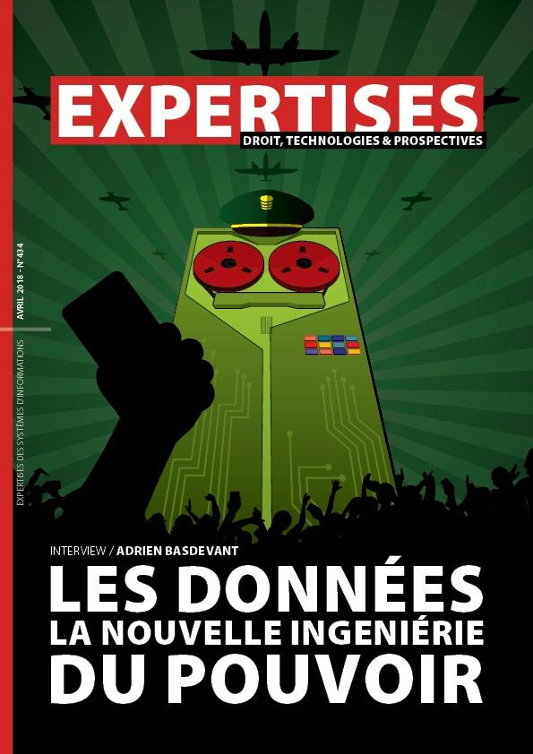 EXPERTISES N°434 - avril 2018 - LES données LA NOUVELLE INGENIéRIE  DU POUVOIR / Adrien Basdevant