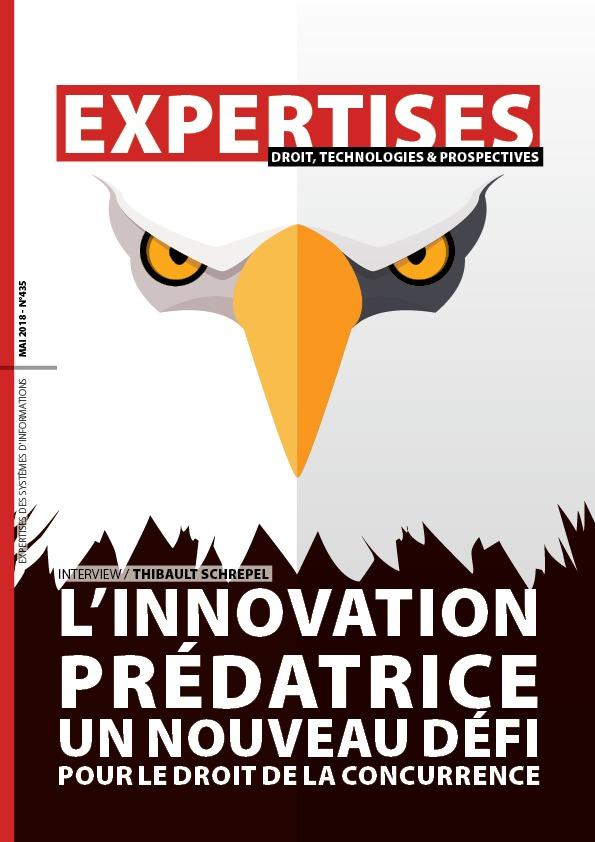 EXPERTISES N°435 - mai 2018 - L'innovation prédatrice Un nouveau défi pour le droit de la concurrence / Thibault Schrepel