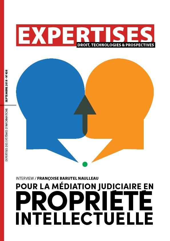 EXPERTISES N°438 - septembre 2018 - Pour la médiation judiciaire en  propriété  intellectuelle / Françoise Barutel Naulleau