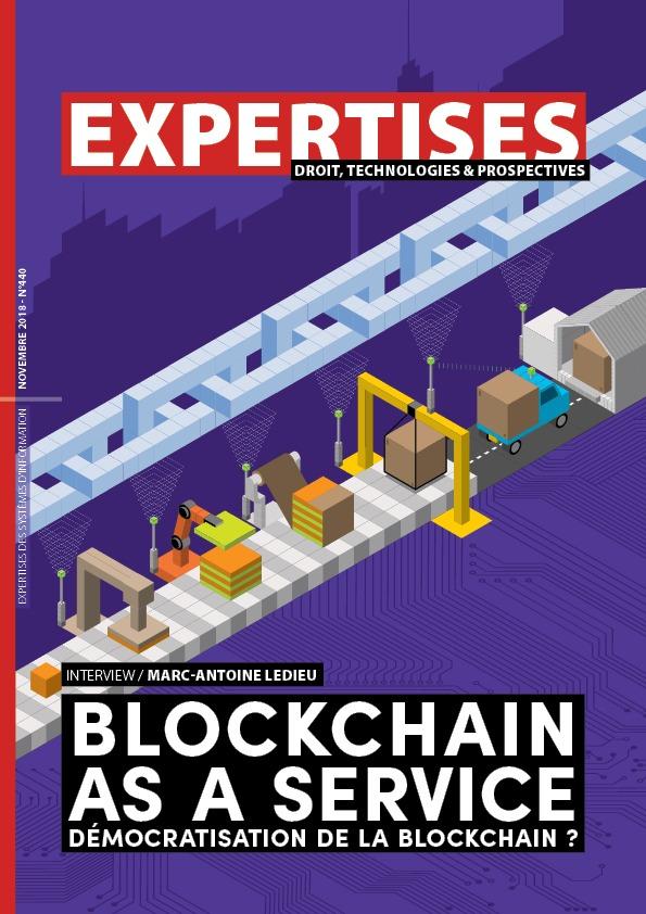 EXPERTISES N°440 - novembre 2018 - Blockchain AS A SERVICE Démocratisation de la blockchain ? / Marc-Antoine Ledieu