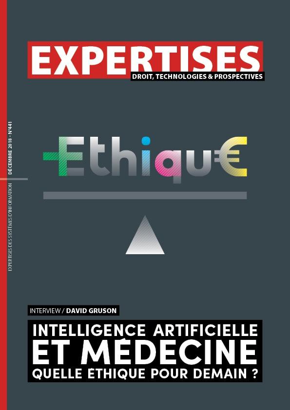 EXPERTISES N°441 - décembre 2018 - Intelligence artificielle et médecine quelle éthique pour demain ? / David Gruson