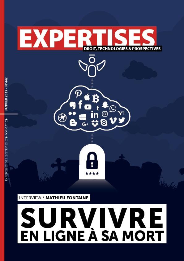 EXPERTISES N°442 - janvier 2019 - Anticiper sa survie numérique au-delà de sa mort / Mathieu Fontaine