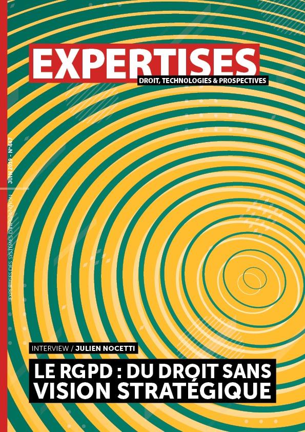EXPERTISES N°447 - juin 2019 - Le RGPD: du droit sans vision stratégique / Julien Nocetti